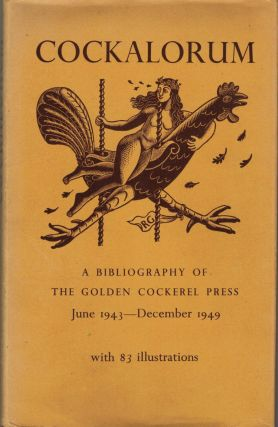Cockalrum A Sequel to Chanticleer and Pertelote; Being a bibliography of the Golden Cockerel Press June 1943 - December 1948