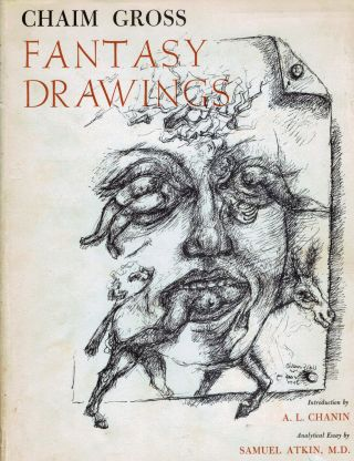 Phantasy Drawings; Introduction by A.L. Chanin * Analytical Essay by Samuel Atkin, M.D. Chaim Gross.