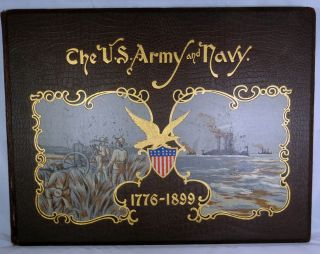 The United States Army And Navy Their Histories, From The Era Of The Revolution To The Close Of The Spanish-American War; With Accounts Of Their Organization, Administration, and Duties. Arthur L. Wagner, J D. Jerrold Kelley.