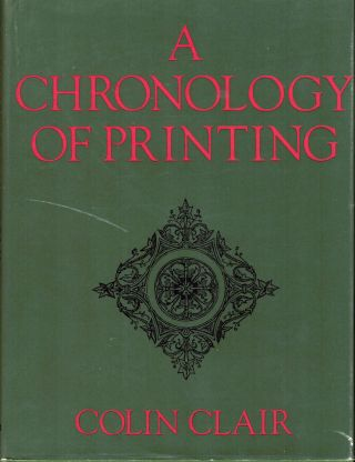 A Chronology Of Printing. Clair Colin.