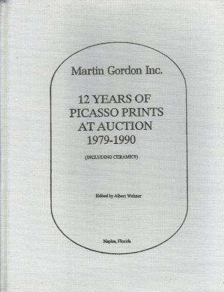 12 Years Of Picasso Prints At Auction 1979-1990 (Including Ceramics). Albert Wehner.