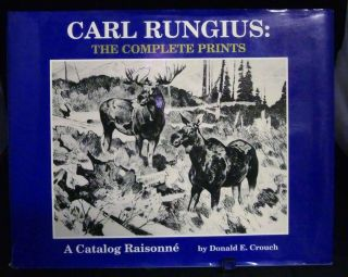 Carl Rungius: The Complete Prints A Catalog Raisonne. Donald E. Crouch.