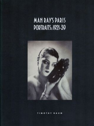 Man Ray' Paris Portraits: 1921-39. Timothy Baum.