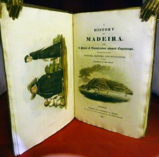 A History Of Madeira. With A Series of Twenty-seven coloured Engravings, Illustrative Of The Costumes, Manners, And Occupations Of The Inhabitants of that Island