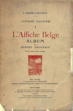 L'Affice Illustree L'Affiche Belge Album Des Dessins Originaux; Vol. I only. A. Demeure de Beaumont