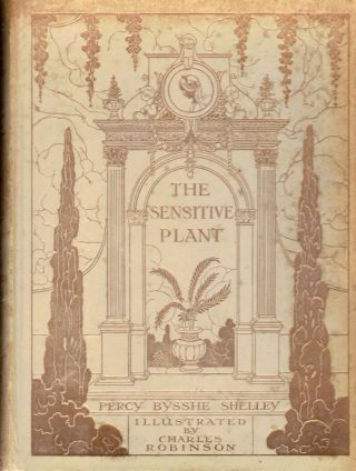 The Sensitive Plant; Introduction By Edmund Gosse Illustrations by Charles Robinson. Shelley, sshe
