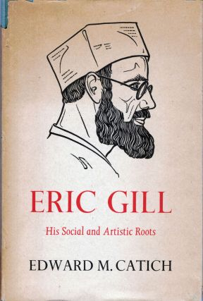 Eric Gill His Social and Artistic Roots. Edward M. Catich.