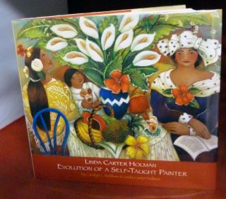 Education Of A Self-Taught Painter. Linda Carter Holman, Carolyn C. Robbins.