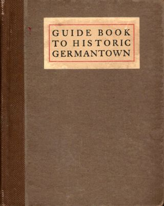 The Guide Book To Historic Germantown Prepared For The Site & Relic Society. Charles F. Jenkins