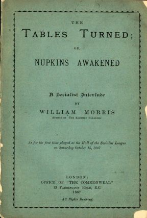 The Tables Turned; Or, Nupkins Awakened; A Socialist Interlude. William Morris