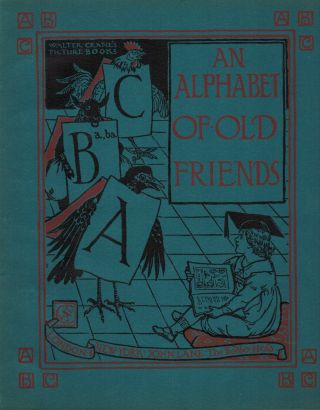 An Alphabet Of Old Friends. Walter Crane