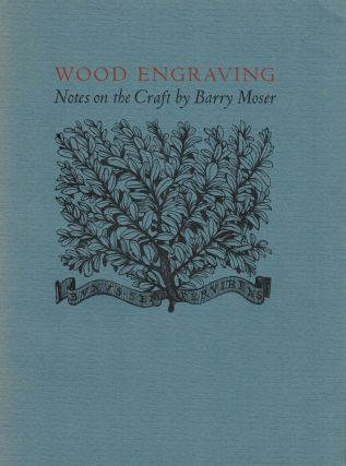 Wood Engravings Notes on the Craft by Barry Moser. Barry Moser