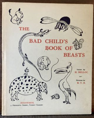 The Bad Child's Book of Beasts. Hilaire Belloc