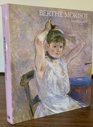 Berthe Morisot Impressionist. Charles Stuckey, William P. Scott, the assistance of Suzanne G....