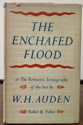 The Enchafed Flood or The Romantic Iconography of the Sea. W. H. Auden