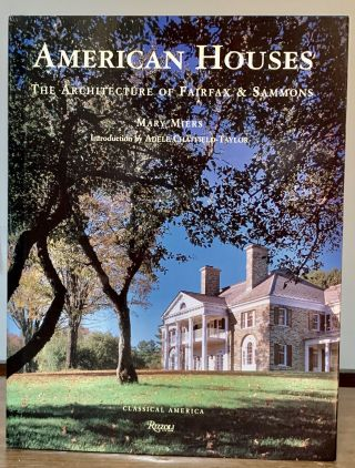 American Houses The Architecture Of Fairfax & Sammons; Introduction by Adele Chatfield Taylor....