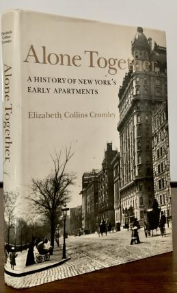 Alone Together A History Of New York's Early Apartment Houses. Elizabeth Collins Cromley