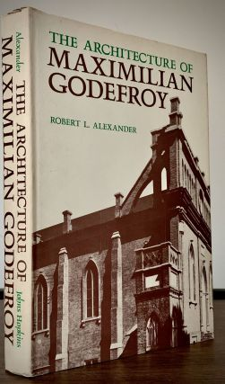 The Architecture of MAXIMILIAN GODEFROY. Robert L. Alexander