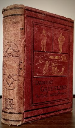 Danish Greenland It's People And Its Products; Edited by Dr. Robert Brown. Henry Rink