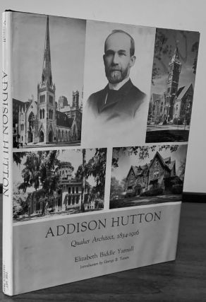 Addison Hutton Quaker Architect, 1834-1916. Elizabeth Biddle Yarnall