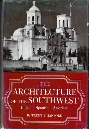 The Architecture of the Southwest Indian, Spanish American. Trent Elwood Sanford