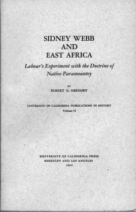 Sidney Webb and East Africa Labour's Experiment With the Doctrine of Native Paramountcy. Robert...