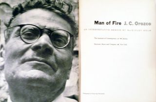 Man of Fire J.C. Orozco an Interpretive Memoir. MacKinley Helm.