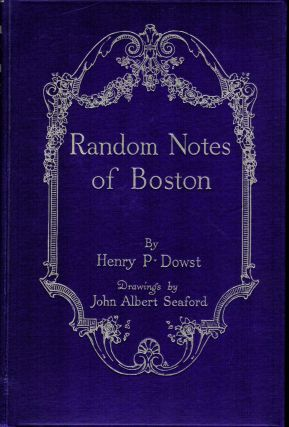 Random Notes of Boston. Henry P. Dowst