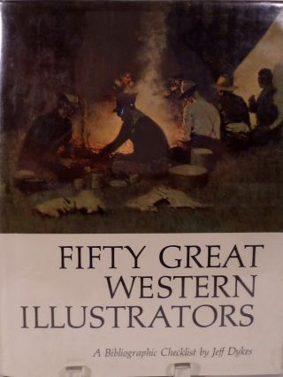 Fifty Great Western Illustrators A Bibliographic Checklist. Jeff C. Dykes