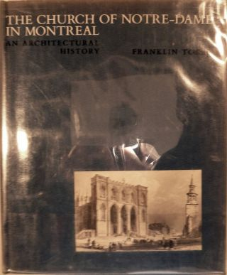 The Church of Notre-Dame in Montreal an Architectural History. Franklin Toker.
