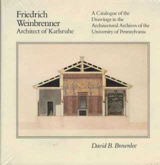 Friedrich Weinbrenner Architect of Kurlsruhe A Catalogue of the Drawings in the Architectural...