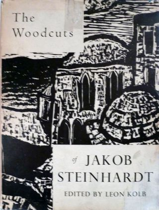 The Woodcuts of Jakob Steinhardt Chronologically Arranged and Fully Produced. Leon Kolb.