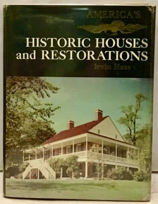America's Historic Houses and Restorations. Irvin Haas
