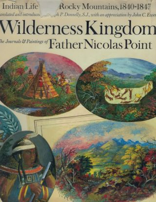 Wilderness Kingdom Indian Life in the Rocky Mountains: 1840-1847 The Journals & Painting of...
