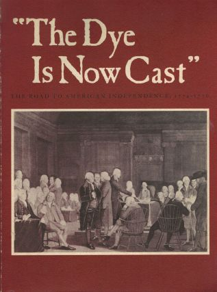 """The Dye Is Now Cast"" The Road To American Independence, 1774-1776. Lillian B. Miller"