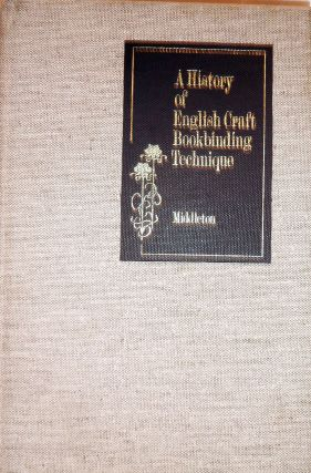 A History of English Craft Bookbinding Technique. Bernard C. Middleton