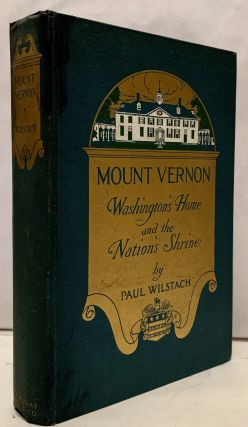 Mount Vernon Washington's Home and The Nation's Shrine. Paul Wilstach