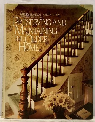 Preserving And Maintaining The Older Home. Shirley Hanson, Nancy Hubby