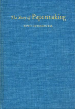 The Story of Papermaking. Edwin Sutermeister