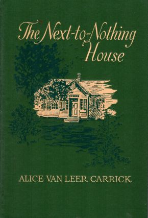 The Next-to-Nothing House. Alice van Leer Carric