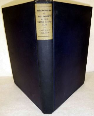 A Contribution to the Bibliography of the History of the United States Navy. Charles T. Harbeck,...