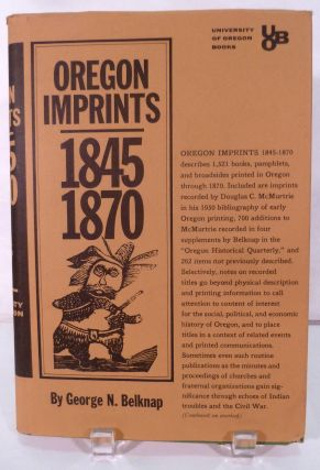 Oregon Imprints 1845-1870. George N. Belknap.