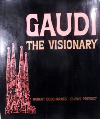 Gaudi The Visionary. Robert Descharnes, Clovis Prevost