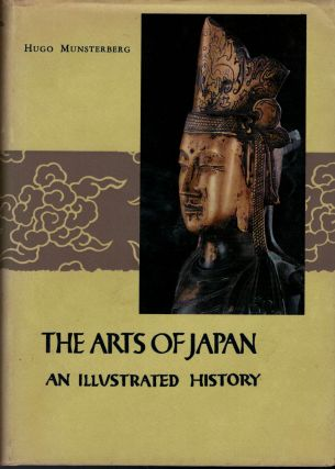 The Arts Of Japan An Illustrated History. Hugo Munsterberg