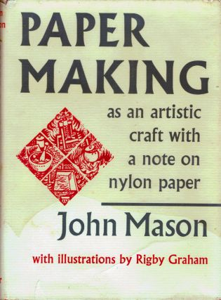 Paper Making As An Artistic Craft; with a note on nylon papers. John Mason