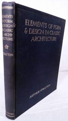 Elements Of Form & Design In Classic Architecture Shown In Exterior And Interior Motives Collated From Fine Buildings Of All Time On One Hundred Plates. Arthur Stratton.