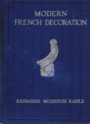 Modern French Decoration. Katharine Morrison Kahle.