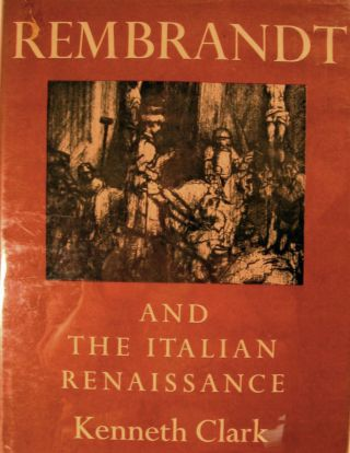 Rembrandt and the Italian Renaissance. Kenneth Clark.