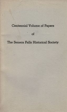 Centennial Volume of Papers of The Seneca Falls Historical Society. Seneca Fall Historical Society