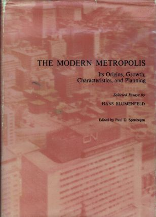 The Modern Metropolis It's Origins, Growth, Characteristics, and Planning. Hans Blumenfeld